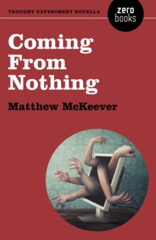 Coming From Nothing : A Thought Experiment Novella, Paperback / softback Book