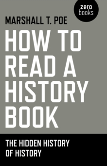 How to Read a History Book : The Hidden History of History, EPUB eBook