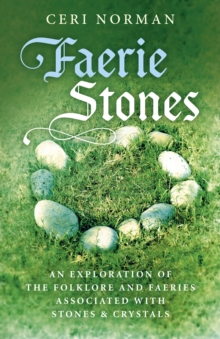 Faerie Stones : An Exploration of the Folklore and Faeries Associated with Stones & Crystals, Paperback / softback Book