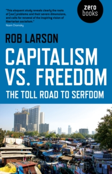 Capitalism vs. Freedom : The Toll Road to Serfdom, Paperback / softback Book