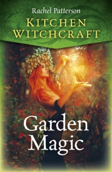 Kitchen Witchcraft: Garden Magic, Paperback / softback Book