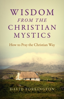Wisdom from the Christian Mystics : How to Pray the Christian Way, Paperback Book
