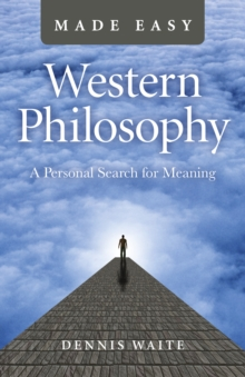 Western Philosophy Made Easy : A Personal Search for Meaning, Paperback / softback Book