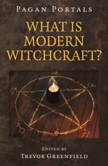 Pagan Portals - What is Modern Witchcraft? : Contemporary developments in the ancient craft, Paperback / softback Book