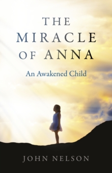Miracle of Anna, The : An Awakened Child, Paperback / softback Book