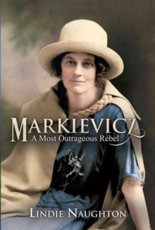 Markievicz : A Most Outrageous Rebel, Hardback Book