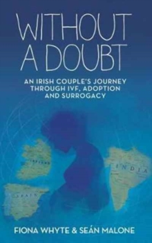 Without a Doubt : An Irish Couple's Journey Through IVF, Adoption and Surrogacy, Paperback / softback Book