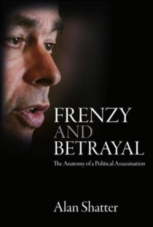 Frenzy and Betrayal : The Anatomy of a Political Assassination, Paperback / softback Book