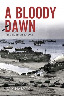 A Bloody Dawn : The Irish at D-Day, Paperback / softback Book