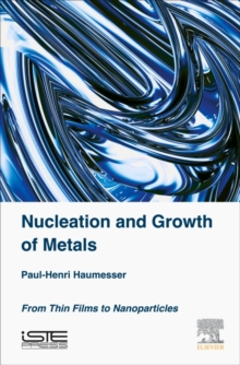 Nucleation and Growth of Metals : From Thin Films to Nanoparticles, Hardback Book