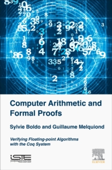Computer Arithmetic and Formal Proofs : Verifying Floating-point Algorithms with the Coq System, Hardback Book