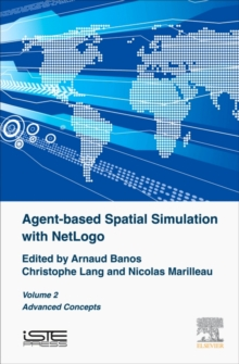 Agent-based Spatial Simulation with NetLogo, Volume 2 : Advanced Concepts, Hardback Book