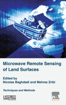 Microwave Remote Sensing of Land Surfaces : Techniques and Methods, Hardback Book