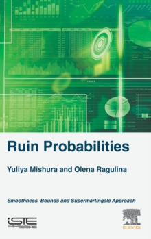 Ruin Probabilities : Smoothness, Bounds, Supermartingale Approach, Hardback Book