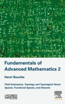 Fundamentals of Advanced Mathematics V2 : Field extensions, topology and topological vector spaces, functional spaces, and sheaves, Hardback Book