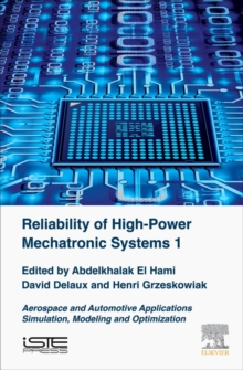 Reliability of High-Power Mechatronic Systems 1 : Aerospace and Automotive Applications: Simulation, Modeling and Optimization, Hardback Book