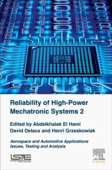 Reliability of High-Power Mechatronic Systems 2 : Aerospace and Automotive Applications Issues,Testing and Analysis, Hardback Book
