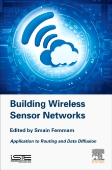 Building Wireless Sensor Networks : Application to Routing and Data Diffusion, Hardback Book