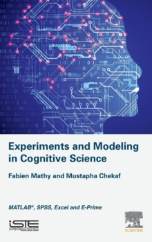 Experiments and Modeling in Cognitive Science : MATLAB, SPSS, Excel and E-Prime, Hardback Book