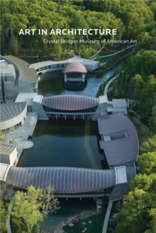 Art in Architecture : Crystal Bridges Museum of American Art, Paperback / softback Book