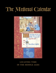The Medieval Calendar : Locating Time in the Middle Ages, Paperback / softback Book