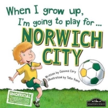 When I Grow Up I'm Going to Play for Norwich, Hardback Book