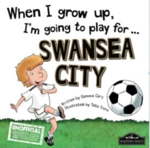 When I Grow Up I'm Going to Play for Swansea, Hardback Book