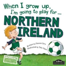 When I Grow Up, I'm Going to Play for Northern Ireland, Hardback Book
