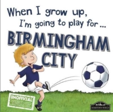 When I Grow Up I'm Going to Play for Birmingham, Hardback Book