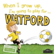 When I Grow Up I'm Going to Play for Watford, Hardback Book