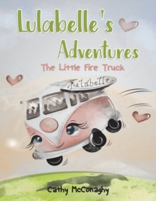 Lulabelle's Adventures : The Little Fire Truck, Paperback / softback Book