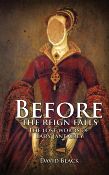Before the Reign Falls - The Lost Words of Lady Jane Grey, Paperback / softback Book