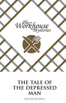 The Workhouse Mysteries : The Tale of the Depressed Man, Paperback / softback Book