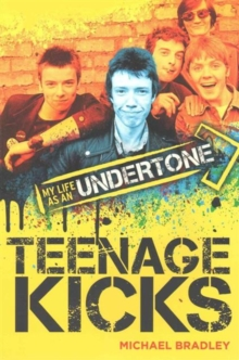 Teenage Kicks : My Life as an Undertone, Paperback Book