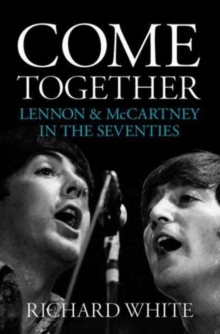 Come Together : Lennon & Mccartney's Road to Reunion, Paperback Book