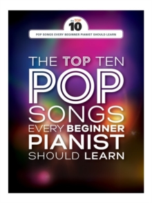 Top Ten Pop Songs Every Beginner Pianist Should Learn, Paperback Book