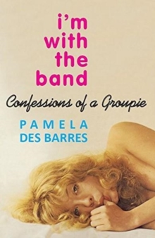 I'm with the Band : Confessions of a Groupie, Paperback / softback Book
