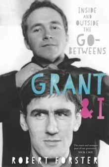 Grant & I : Inside and Outside the Go-Betweens, Paperback / softback Book