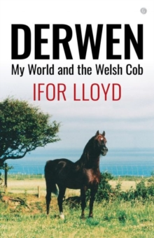 Derwen - My World and the Welsh Cob, Paperback / softback Book