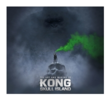 The Art and Making of Kong : Skull Island, Hardback Book