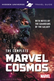 Hidden Universe Travel Guide - The Complete Marvel Cosmos : With Notes by the Guardians of the Galaxy, Paperback / softback Book