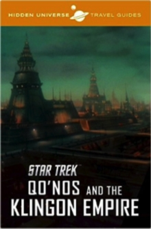 Hidden Universe Travel Guide : Star Trek: Qo'nos and the Klingon Empire, Hardback Book