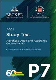 ACCA Approved - P7 Advanced Audit and Assurance (INT) (September 2017 to June 2018 Exams) : Study Text, Paperback Book