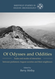 Of Odysseys and Oddities : Scales and modes of interaction between prehistoric Aegean societies and their neighbours, Paperback / softback Book