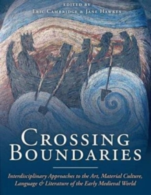 Crossing Boundaries : Interdisciplinary Approaches to the Art, Material Culture, Language and Literature of the Early Medieval World, Hardback Book