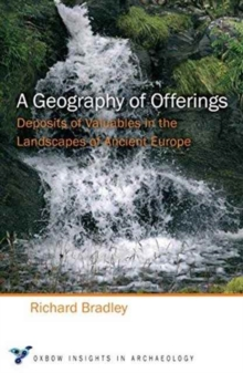 A Geography of Offerings : Deposits of Valuables in the Landscapes of Ancient Europe, Paperback / softback Book