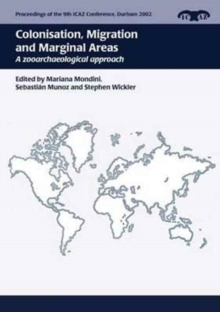 Colonisation, Migration, and Marginal Areas : A Zooarchaeological Approach, Paperback Book