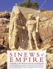 Sinews of Empire : Networks in the Roman Near East and Beyond, Hardback Book