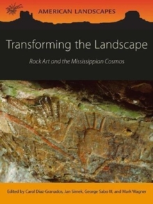 Transforming the Landscape : Rock Art and the Mississippian Cosmos, Paperback / softback Book