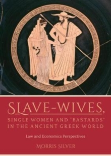 "Slave-Wives, Single Women and ""Bastards"" in the Ancient Greek World : Law and Economics Perspectives, Paperback / softback Book"